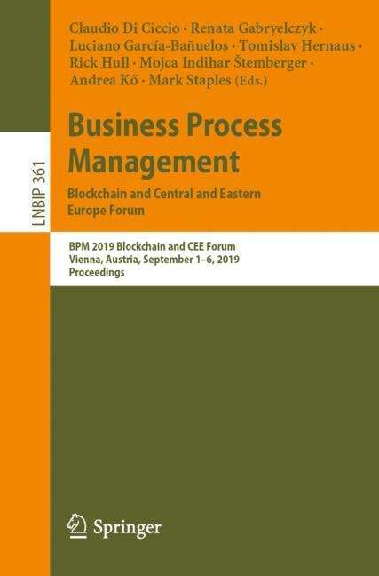 Business Process Management: BPM 2019 Blockchain and CEE Forum, Vienna, Austria, September 1–6, 2019, Proceedings (Lecture Notes in Business Information Processing #361)