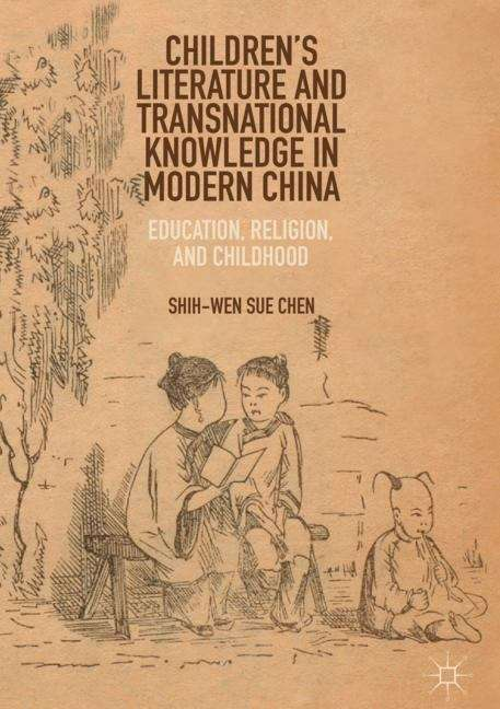 Children's Literature and Transnational Knowledge in Modern China: Education, Religion, and Childhood