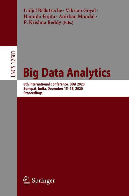 Big Data Analytics: 8th International Conference, BDA 2020, Sonepat, India, December 15–18, 2020, Proceedings (Lecture Notes in Computer Science #12581)