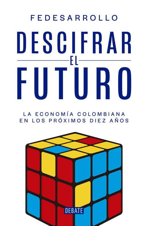 Descifrar el futuro: La economía Colombiana de la proxima decada