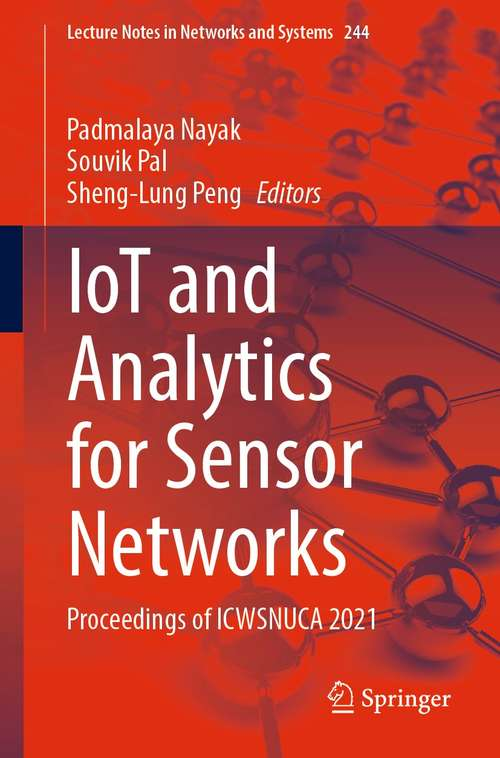 IoT and Analytics for Sensor Networks: Proceedings of ICWSNUCA 2021 (Lecture Notes in Networks and Systems #244)