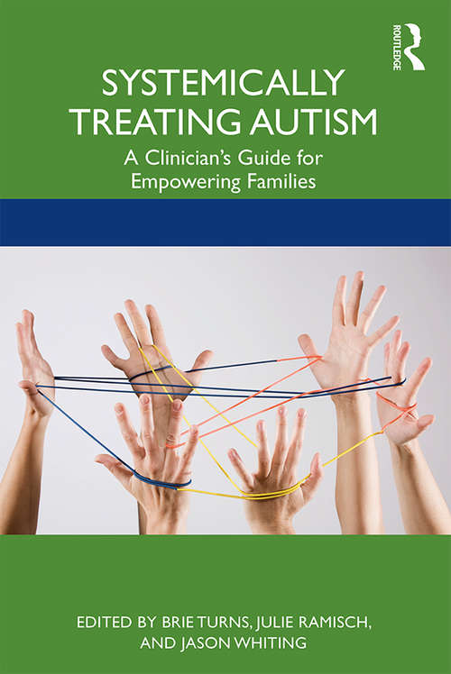 Systemically Treating Autism: A Clinician's Guide for Empowering Families