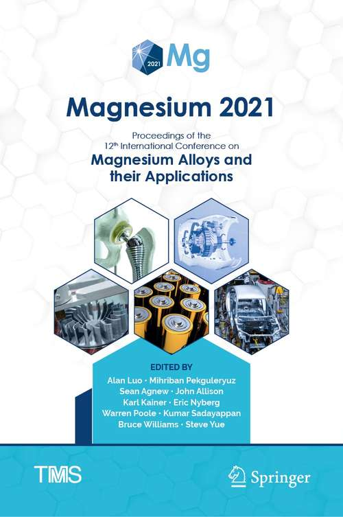 Magnesium 2021: Proceedings of the 12th International Conference on Magnesium Alloys and Their Applications (The Minerals, Metals & Materials Series)