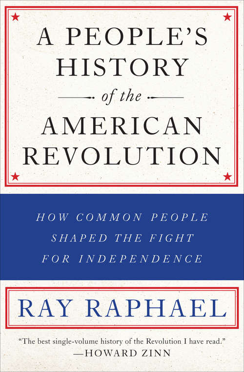 A People's History of the American Revolution: How Common People Shaped the Fight for Independence (A\new Press People's History Ser.)