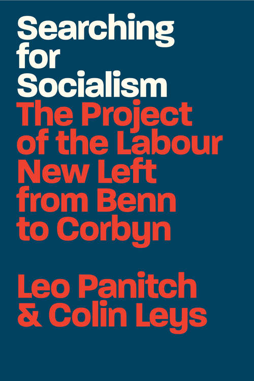 Searching for Socialism: The Project of the Labour New Left from Benn to Corbyn