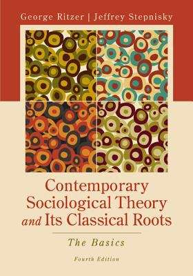 Contemporary Sociological Theory And Its Classical Roots: The Basics (Fourth Edition)
