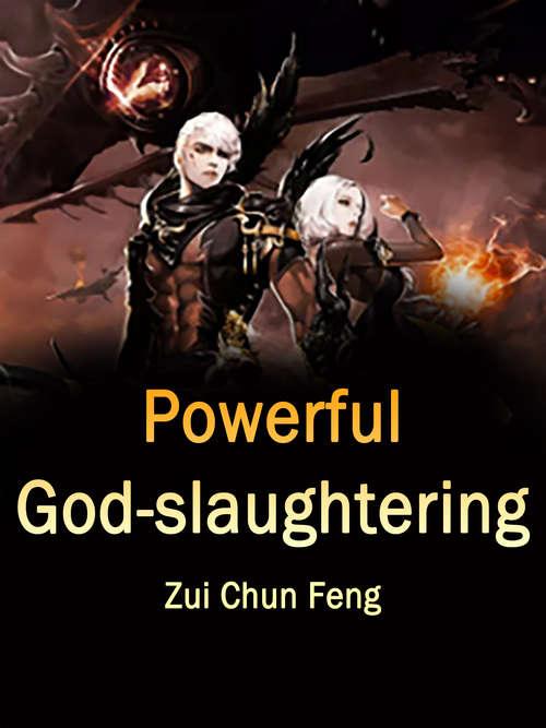 Powerful God-slaughtering: Volume 1 (Volume 1 #1)