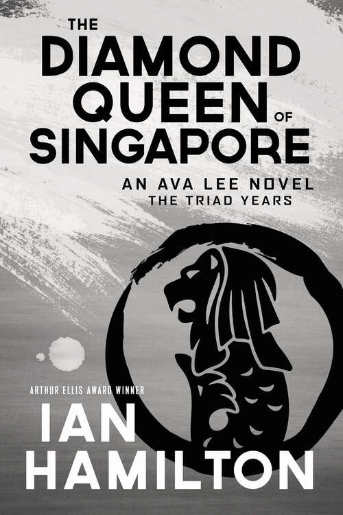 The Diamond Queen of Singapore: An Ava Lee Novel: The Triad Years (An Ava Lee Novel #13)
