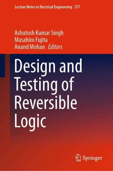Design and Testing of Reversible Logic (Lecture Notes in Electrical Engineering #577)