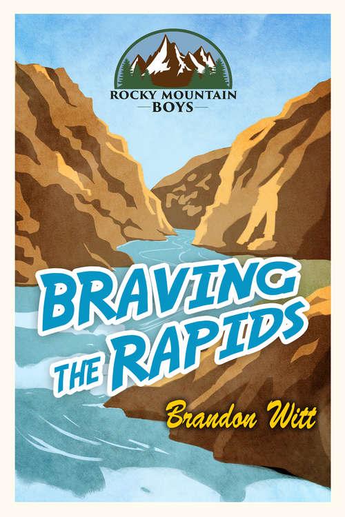 Braving the Rapids (Rocky Mountain Boys #Vol. 2)