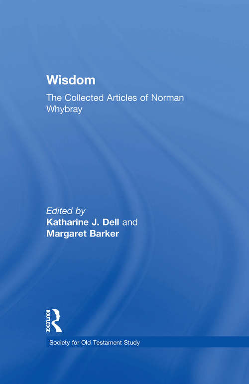 Wisdom: The Collected Articles of Norman Whybray (Society for Old Testament Study)