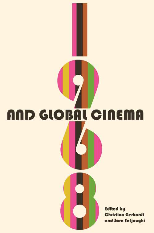1968 and Global Cinema (Contemporary Approaches to Film and Media Series)