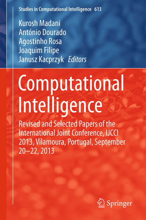 Computational Intelligence: Revised and Selected Papers of the International Joint Conference, IJCCI 2013, Vilamoura, Portugal, September 20-22, 2013 (Studies in Computational Intelligence #613)