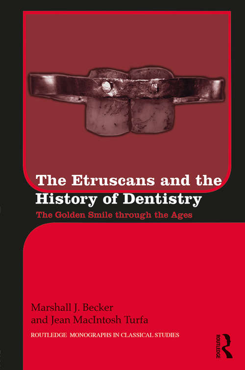 The Etruscans and the History of Dentistry: The Golden Smile through the Ages (Routledge Monographs in Classical Studies)