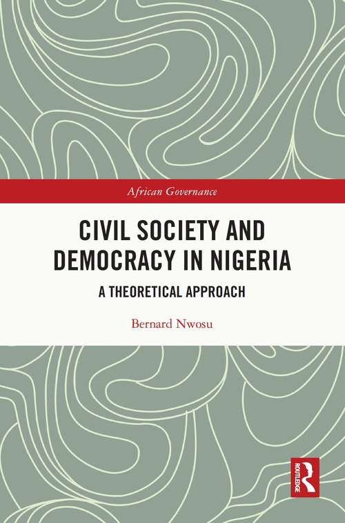 Civil Society and Democracy in Nigeria: A Theoretical Approach (African Governance)