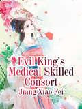 Evil King's Medical Skilled Consort: Volume 1 (Volume 1 #1)