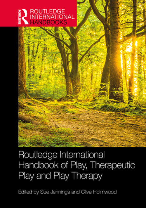 Routledge International Handbook of Play, Therapeutic Play and Play Therapy (Routledge International Handbooks)