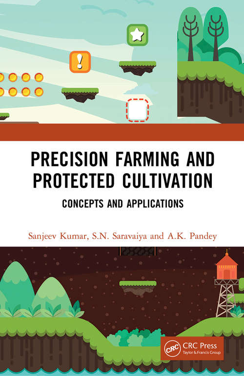 Precision Farming and Protected Cultivation: Concepts and Applications