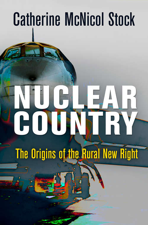 Nuclear Country: The Origins of the Rural New Right (Haney Foundation Series)