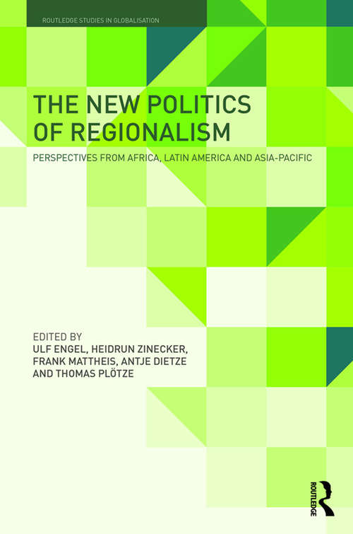 The New Politics of Regionalism: Perspectives from Africa, Latin America and Asia-Pacific (Routledge Studies in Globalisation)