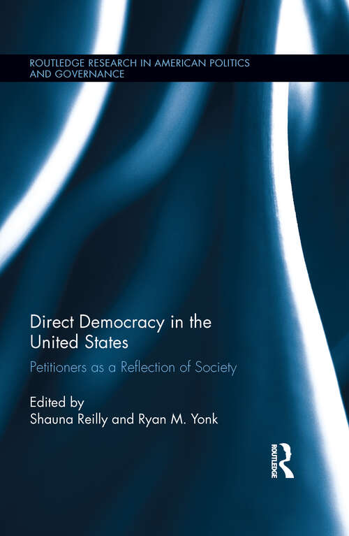 Direct Democracy in the United States: Petitioners as a Reflection of Society (Routledge Research in American Politics and Governance)