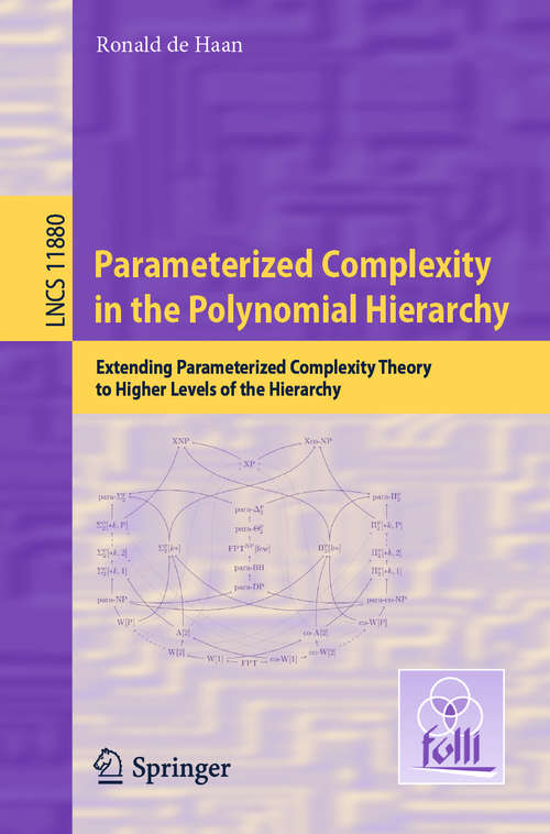 Parameterized Complexity in the Polynomial Hierarchy: Extending Parameterized Complexity Theory to Higher Levels of the Hierarchy (Lecture Notes in Computer Science #11880)