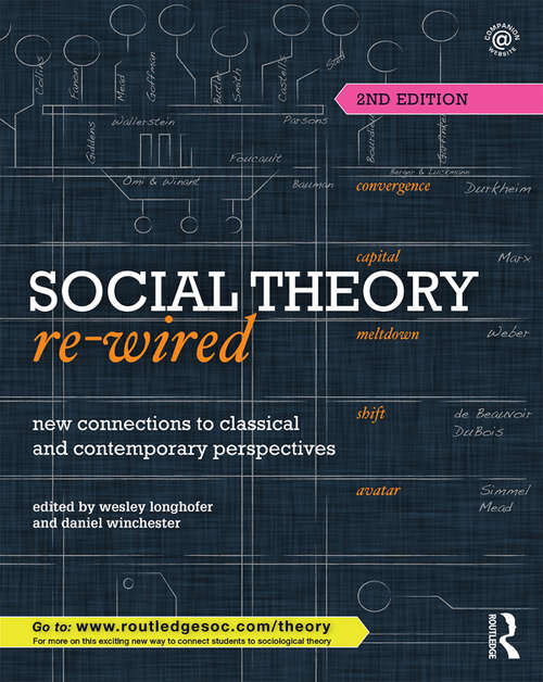 Social Theory Re-Wired: New Connections to Classical and Contemporary Perspectives