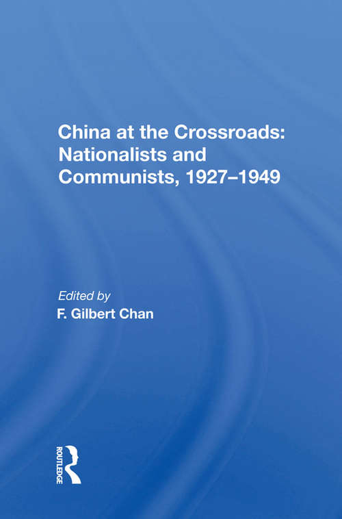 China At The Crossroads: Nationalists And Communists, 1927-1949
