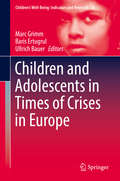 Children and Adolescents in Times of Crises in Europe (Children's Well-Being: Indicators and Research #20)