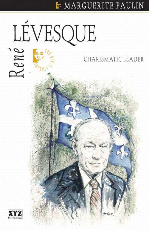 René Lévesque: Charismatic Leader