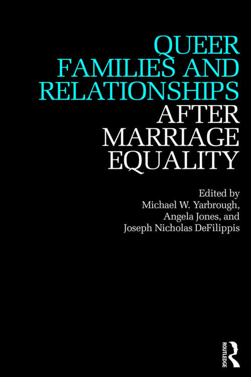 Queer Families and Relationships After Marriage Equality (After Marriage Equality)