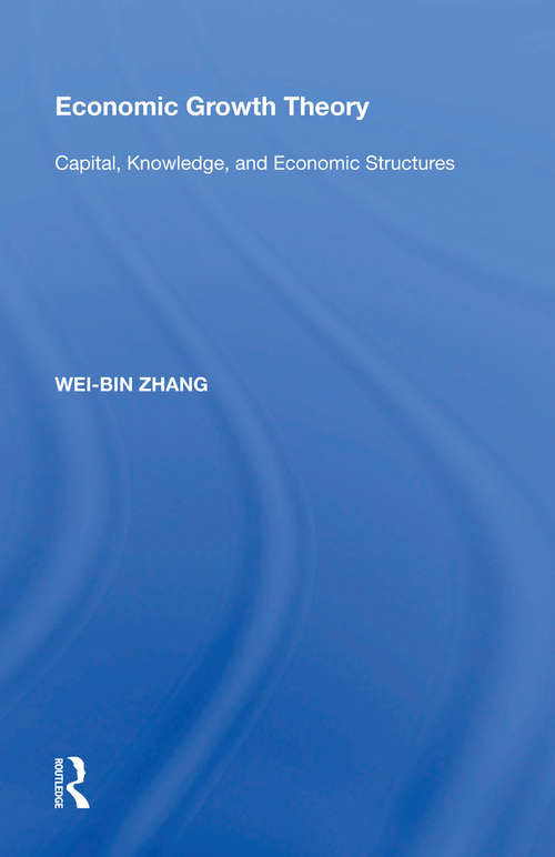 Economic Growth Theory: Capital, Knowledge, and Economic Stuctures