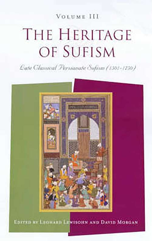 The Heritage of Sufism: Late Classical Persianate Sufism (1501-1750) Volume 3