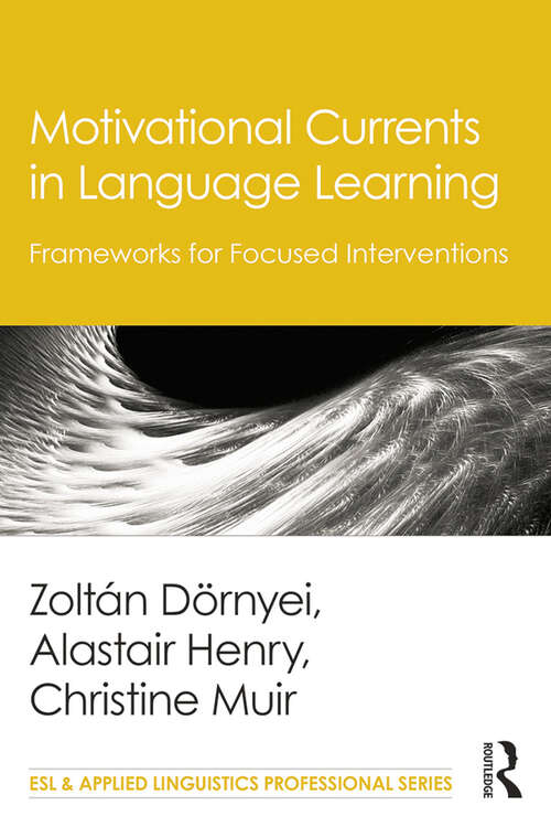 Motivational Currents in Language Learning: Frameworks for Focused Interventions (ESL & Applied Linguistics Professional Series)