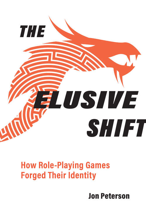 The Elusive Shift: How Role-Playing Games Forged Their Identity (Game Histories)