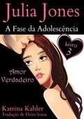 Julia Jones - A Fase da Adolescência - Livro 3 - Amor Verdadeiro