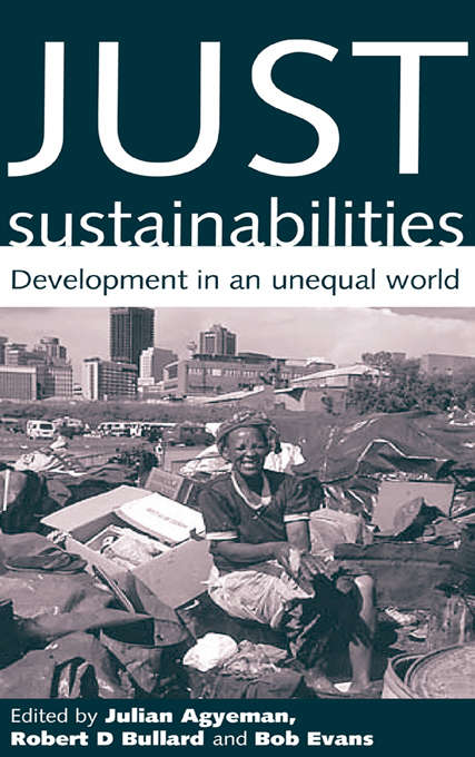 Just Sustainabilities: Development in an Unequal World (Urban And Industrial Environments Ser.)