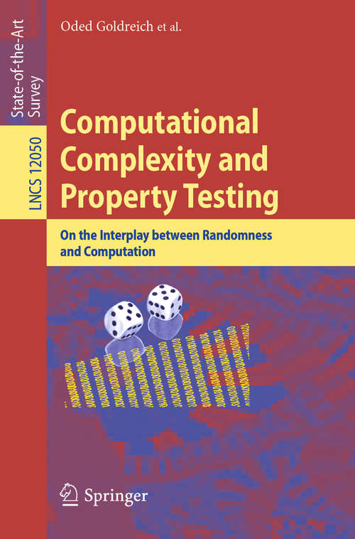 Computational Complexity and Property Testing: On the Interplay Between Randomness and Computation (Lecture Notes in Computer Science #12050)