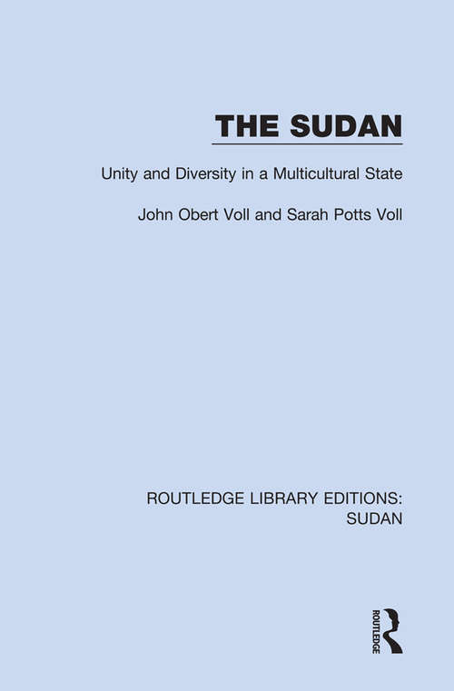 The Sudan: Unity and Diversity in a Multicultural State (Routledge Library Editions: Sudan)