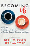 Becoming Us: Using the Enneagram to Create a Thriving Gospel-Centered Marriage