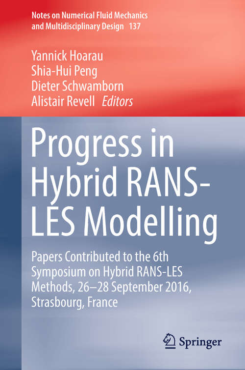 Progress in Hybrid RANS-LES Modelling: Papers Contributed To The 5th Symposium On Hybrid Rans-les Methods, 19-21 March 2014, College Station, A&m University, Texas, Usa (Notes On Numerical Fluid Mechanics And Multidisciplinary Design Ser. #130)