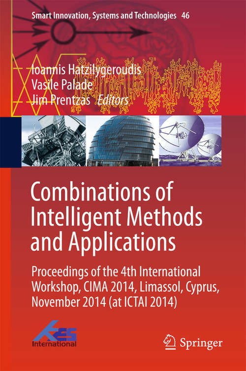 Combinations of Intelligent Methods and Applications: Proceedings of the 4th International Workshop, CIMA 2014, Limassol, Cyprus, November 2014 (at ICTAI 2014) (Smart Innovation, Systems and Technologies #46)