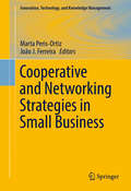 Cooperative and Networking Strategies in Small Business (Innovation, Technology, and Knowledge Management)