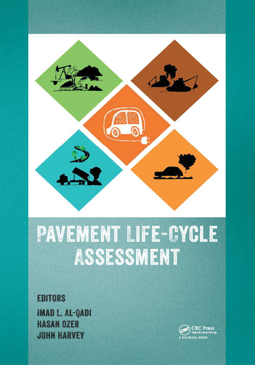 Pavement Life-Cycle Assessment: Proceedings of the Symposium on Life-Cycle Assessment of Pavements (Pavement LCA 2017), April 12-13, 2017, Champaign, Illinois, USA