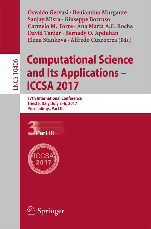 Computational Science and Its Applications – ICCSA 2017: 17th International Conference, Trieste, Italy, July 3-6, 2017, Proceedings, Part III (Lecture Notes in Computer Science #10406)