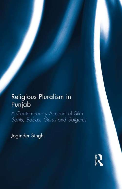 Religious Pluralism in Punjab: A Contemporary Account of Sikh Sants, Babas, Gurus and Satgurus