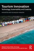 Tourism Innovation: Technology, Sustainability and Creativity (Innovation and Technology Horizons)