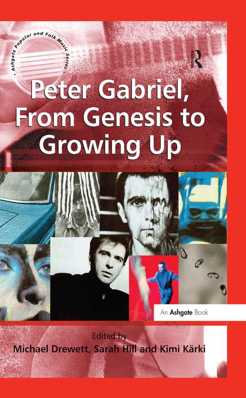 Peter Gabriel, From Genesis to Growing Up (Ashgate Popular And Folk Music Ser.)