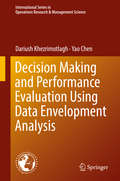Decision Making and Performance Evaluation Using Data Envelopment Analysis: Theory, Modeling And Applications (International Series In Operations Research And Management Science Ser. #269)