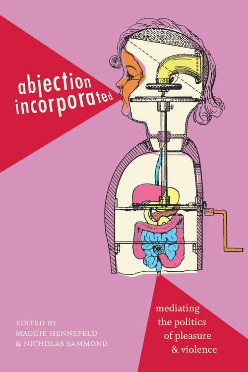 Abjection Incorporated: Mediating the Politics of Pleasure and Violence